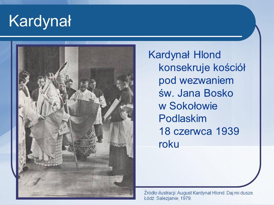 Kardynał Kardynał Hlond konsekruje kościół pod wezwaniem św. Jana Bosko w Sokołowie Podlaskim 18 czerwca 1939 roku Źródło ilustracji: August Kardynał