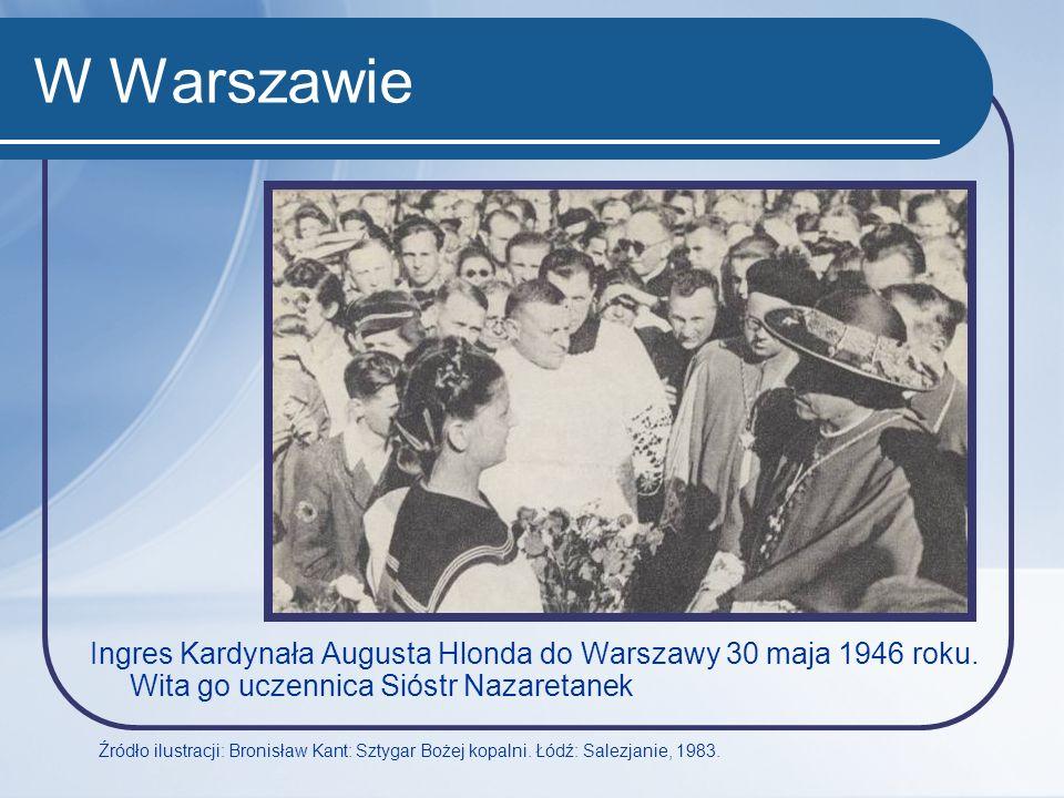 W Warszawie Ingres Kardynała Augusta Hlonda do Warszawy 30 maja 1946 roku. Wita go uczennica Sióstr Nazaretanek Źródło ilustracji: Bronisław Kant: Szt
