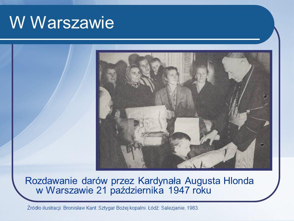 W Warszawie Rozdawanie darów przez Kardynała Augusta Hlonda w Warszawie 21 października 1947 roku Źródło ilustracji: Bronisław Kant: Sztygar Bożej kop