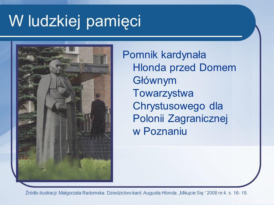 W ludzkiej pamięci Pomnik kardynała Hlonda przed Domem Głównym Towarzystwa Chrystusowego dla Polonii Zagranicznej w Poznaniu Źródło ilustracji: Małgor