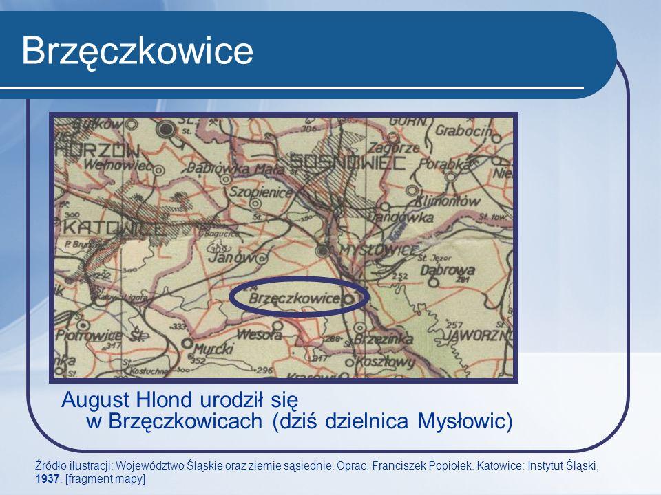 Brzęczkowice August Hlond urodził się w Brzęczkowicach (dziś dzielnica Mysłowic) Źródło ilustracji: Województwo Śląskie oraz ziemie sąsiednie. Oprac.