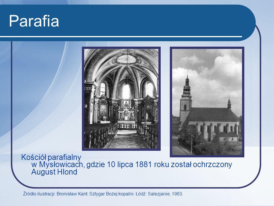 Parafia Kościół parafialny w Mysłowicach, gdzie 10 lipca 1881 roku został ochrzczony August Hlond Źródło ilustracji: Bronisław Kant: Sztygar Bożej kop