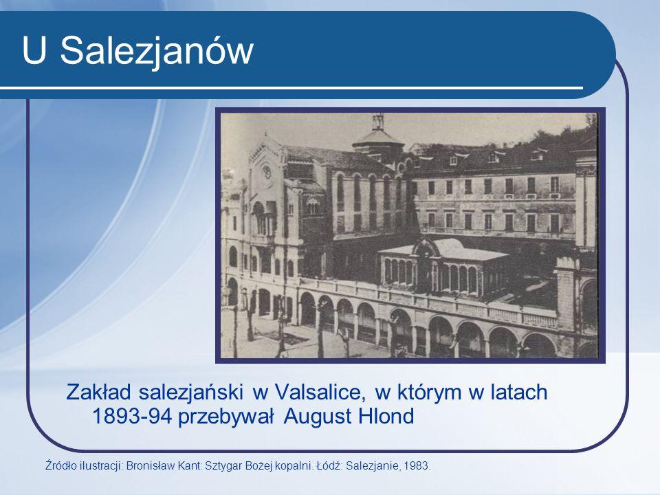 U Salezjanów Zakład salezjański w Valsalice, w którym w latach 1893-94 przebywał August Hlond Źródło ilustracji: Bronisław Kant: Sztygar Bożej kopalni