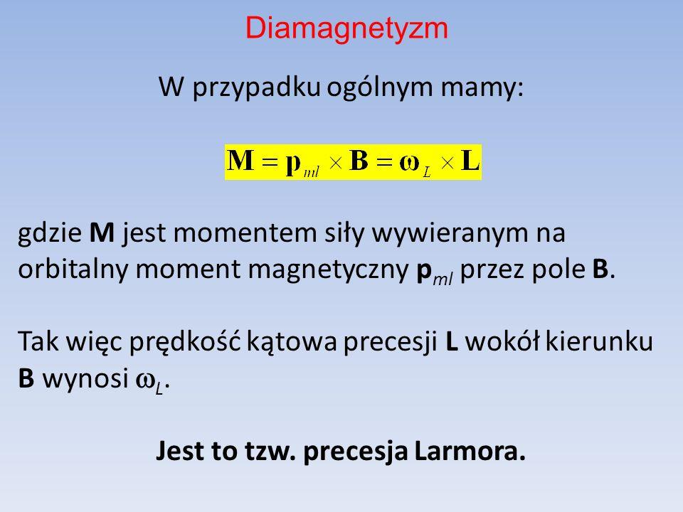 W przypadku ogólnym mamy: gdzie M jest momentem siły wywieranym na orbitalny moment magnetyczny p ml przez pole B. Tak więc prędkość kątowa precesji L