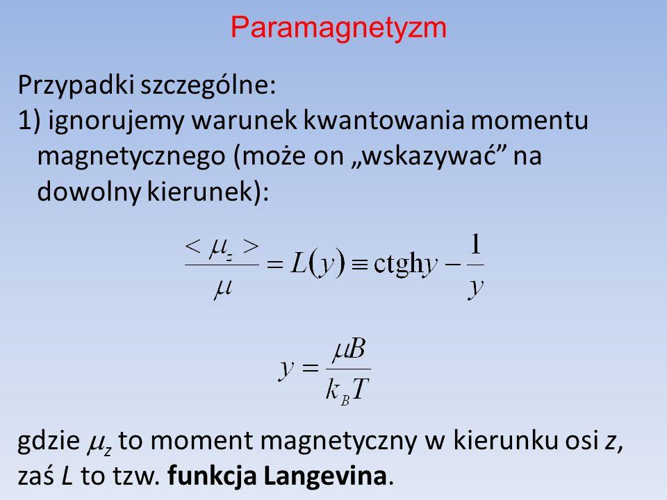Przypadki szczególne: 1) ignorujemy warunek kwantowania momentu magnetycznego (może on wskazywać na dowolny kierunek): gdzie z to moment magnetyczny w