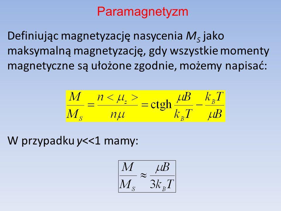 Definiując magnetyzację nasycenia M S jako maksymalną magnetyzację, gdy wszystkie momenty magnetyczne są ułożone zgodnie, możemy napisać: W przypadku