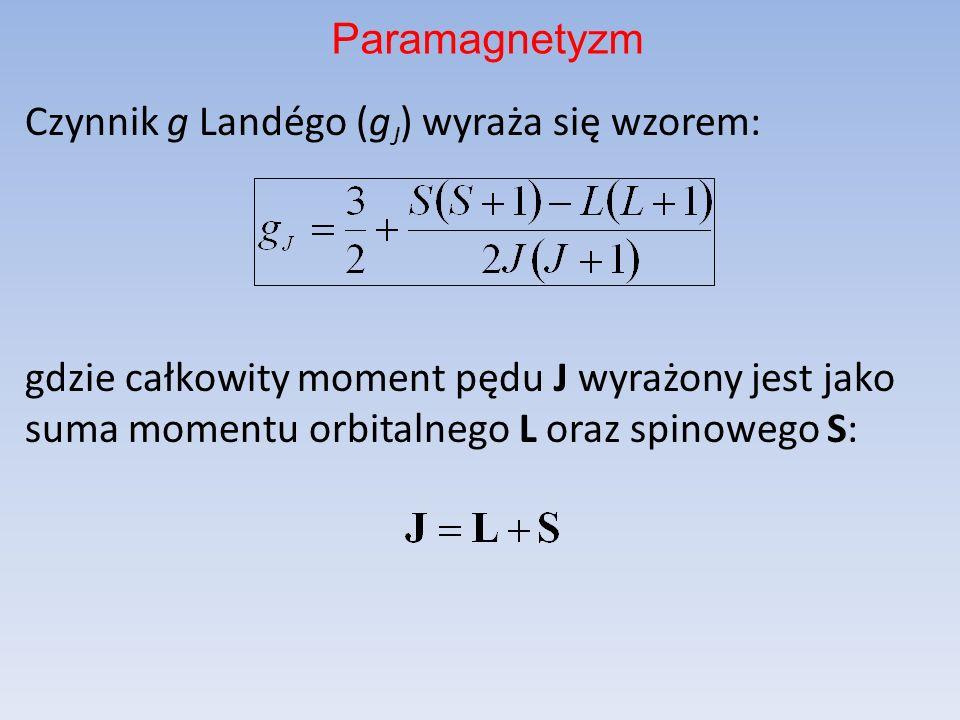 Czynnik g Landégo (g J ) wyraża się wzorem: gdzie całkowity moment pędu J wyrażony jest jako suma momentu orbitalnego L oraz spinowego S: Paramagnetyz