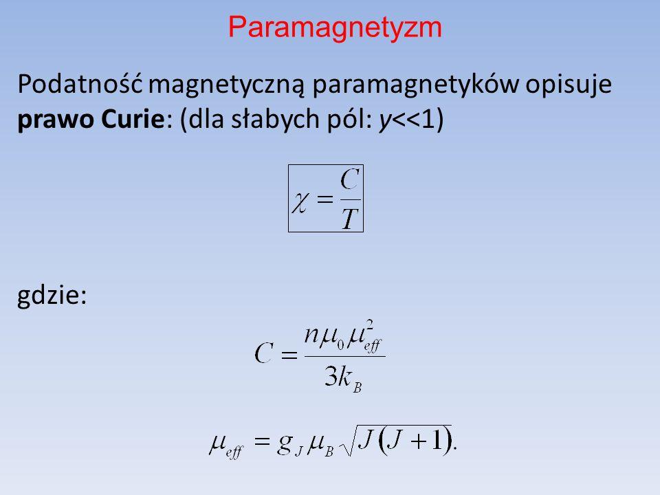 Podatność magnetyczną paramagnetyków opisuje prawo Curie: (dla słabych pól: y<<1) gdzie: Paramagnetyzm