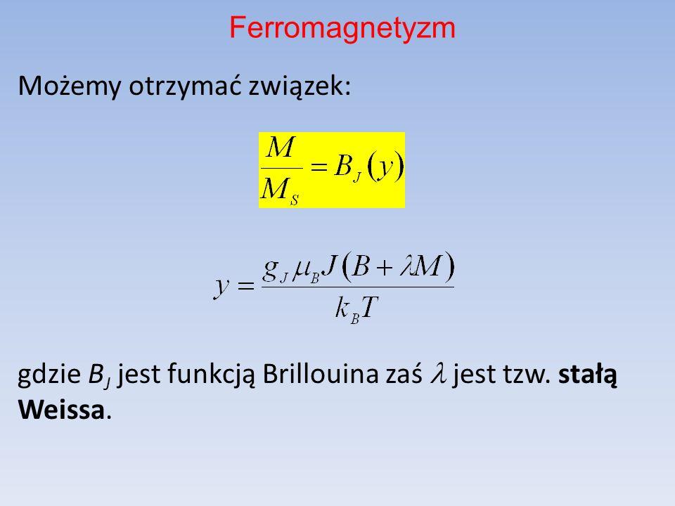 Możemy otrzymać związek: gdzie B J jest funkcją Brillouina zaś jest tzw. stałą Weissa. Ferromagnetyzm
