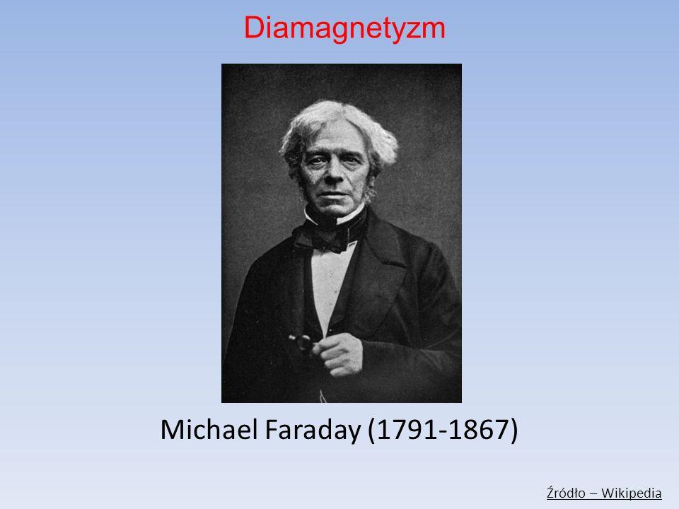 Michael Faraday (1791-1867) Źródło – Wikipedia Diamagnetyzm