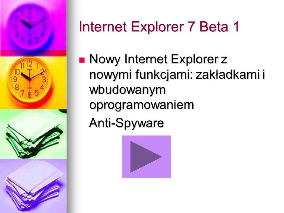 Internet Explorer 7 Beta 1 Nowy Internet Explorer z nowymi funkcjami: zakładkami i wbudowanym oprogramowaniem Nowy Internet Explorer z nowymi funkcjam