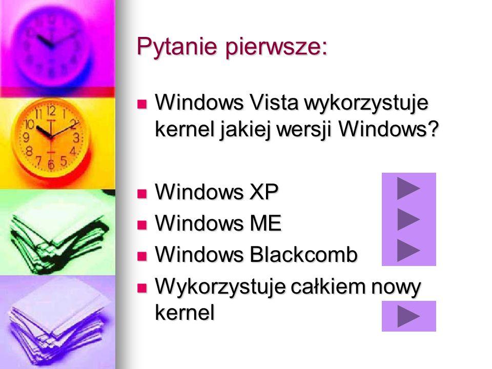 Pytanie pierwsze: Windows Vista wykorzystuje kernel jakiej wersji Windows? Windows Vista wykorzystuje kernel jakiej wersji Windows? Windows XP Windows