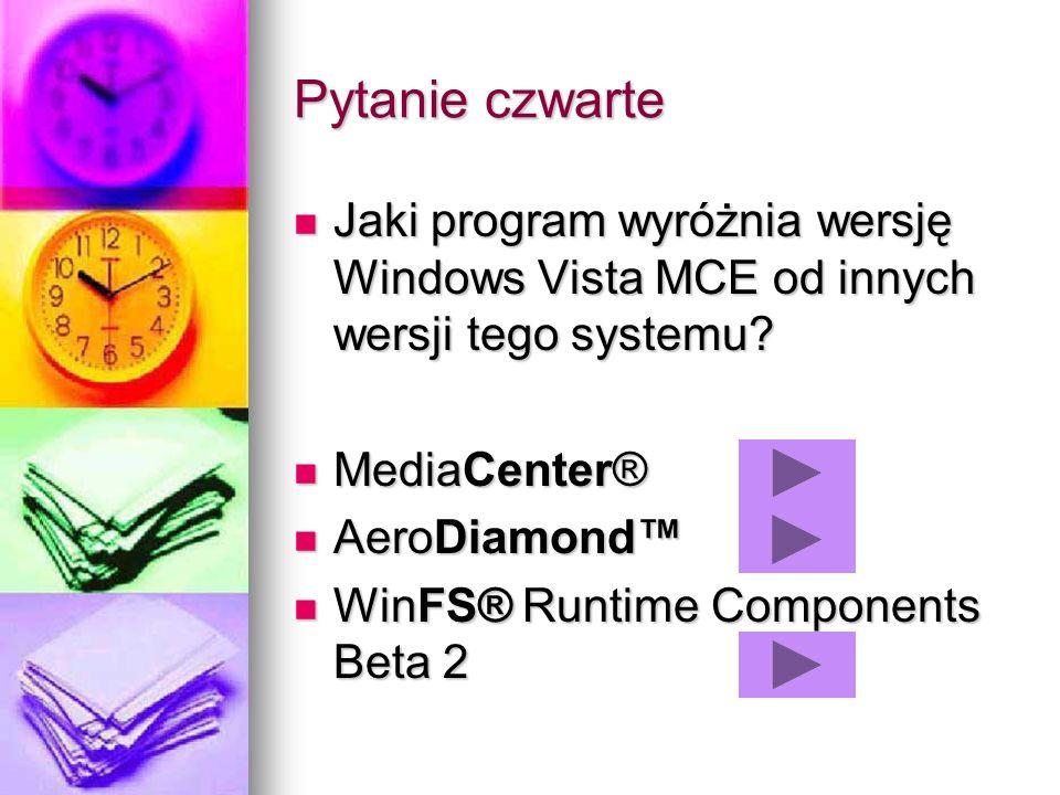 Pytanie czwarte Jaki program wyróżnia wersję Windows Vista MCE od innych wersji tego systemu? Jaki program wyróżnia wersję Windows Vista MCE od innych