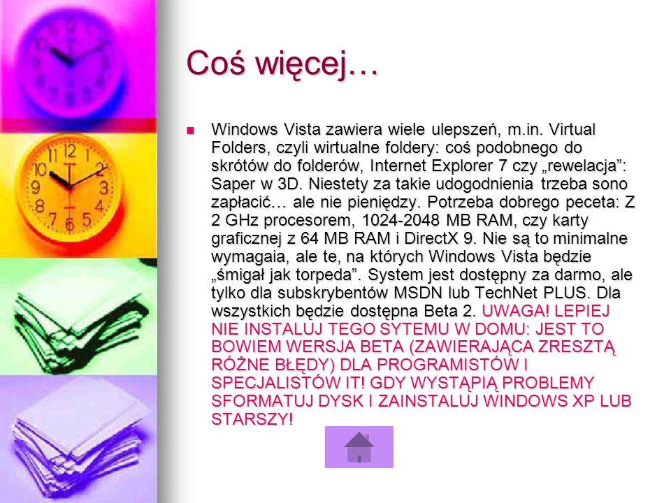 Coś więcej… Windows Vista zawiera wiele ulepszeń, m.in. Virtual Folders, czyli wirtualne foldery: coś podobnego do skrótów do folderów, Internet Explo