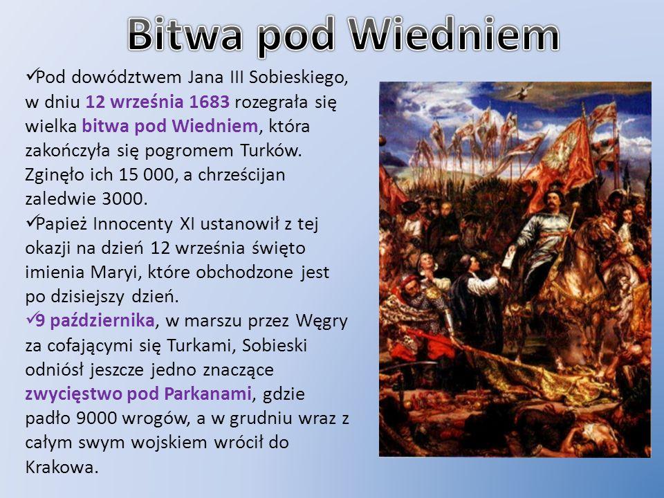 Pod dowództwem Jana III Sobieskiego, w dniu 12 września 1683 rozegrała się wielka bitwa pod Wiedniem, która zakończyła się pogromem Turków. Zginęło ic