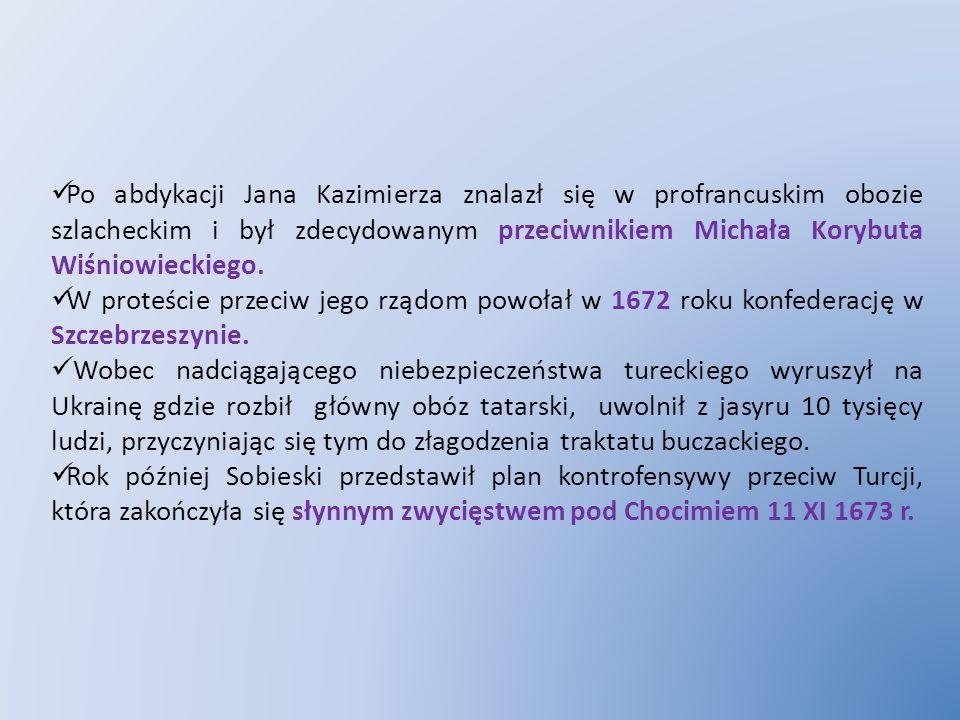 Po abdykacji Jana Kazimierza znalazł się w profrancuskim obozie szlacheckim i był zdecydowanym przeciwnikiem Michała Korybuta Wiśniowieckiego. W prote