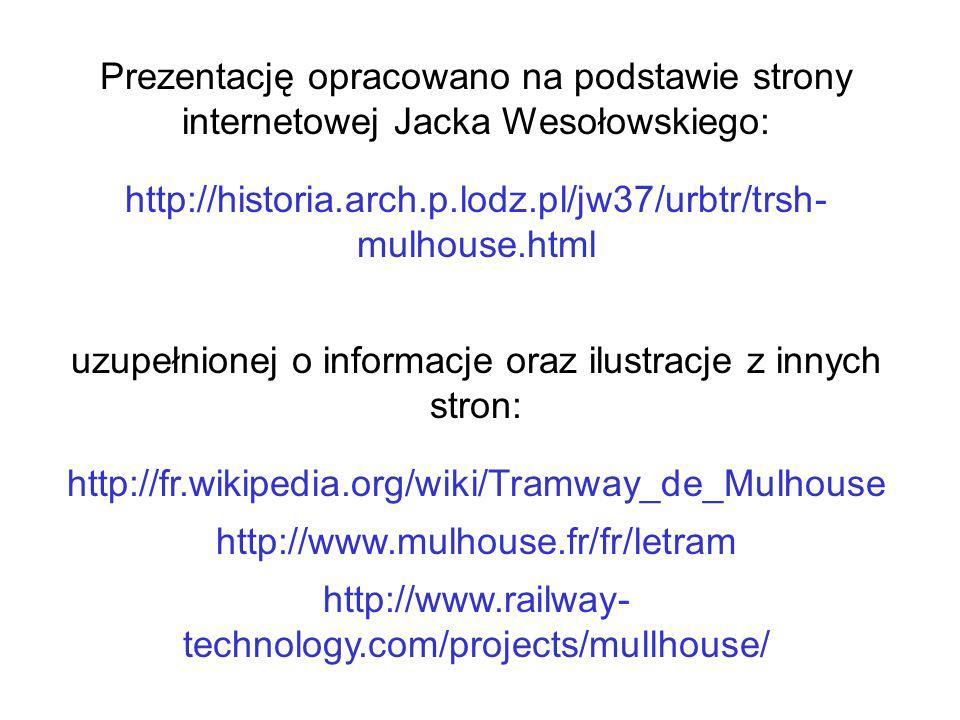 Prezentację opracowano na podstawie strony internetowej Jacka Wesołowskiego: http://historia.arch.p.lodz.pl/jw37/urbtr/trsh- mulhouse.html uzupełnione