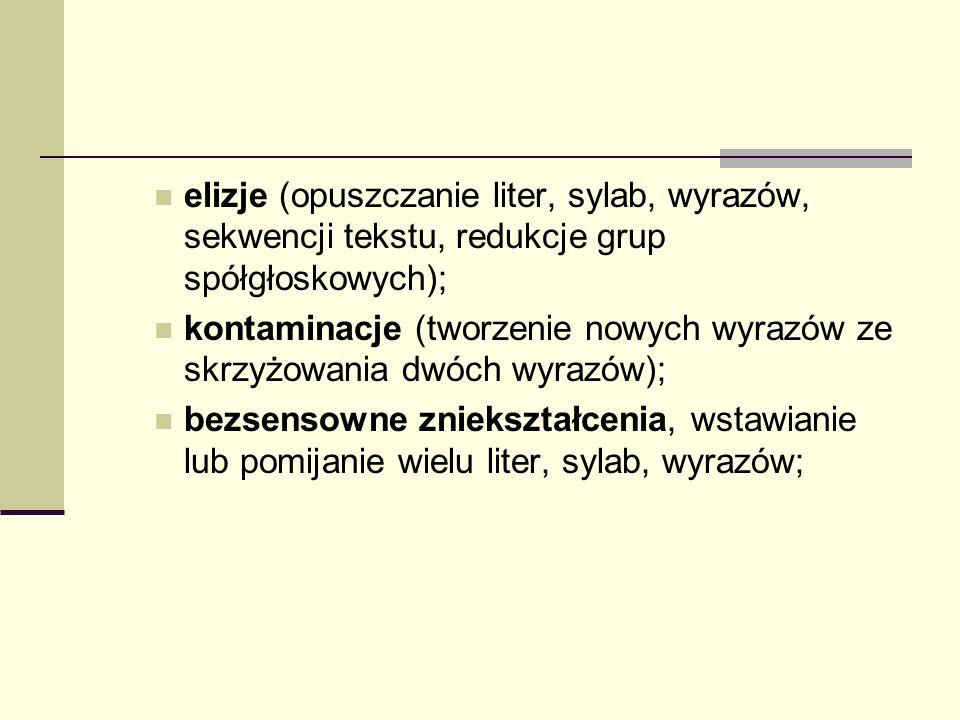 elizje (opuszczanie liter, sylab, wyrazów, sekwencji tekstu, redukcje grup spółgłoskowych); kontaminacje (tworzenie nowych wyrazów ze skrzyżowania dwó