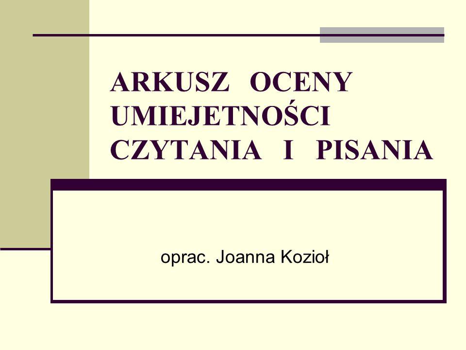 ARKUSZ OCENY UMIEJETNOŚCI CZYTANIA I PISANIA oprac. Joanna Kozioł
