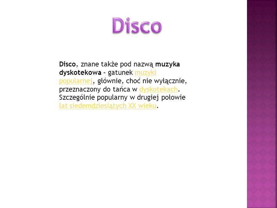 Disco, znane także pod nazwą muzyka dyskotekowa – gatunek muzyki popularnej, głównie, choć nie wyłącznie, przeznaczony do tańca w dyskotekach. Szczegó