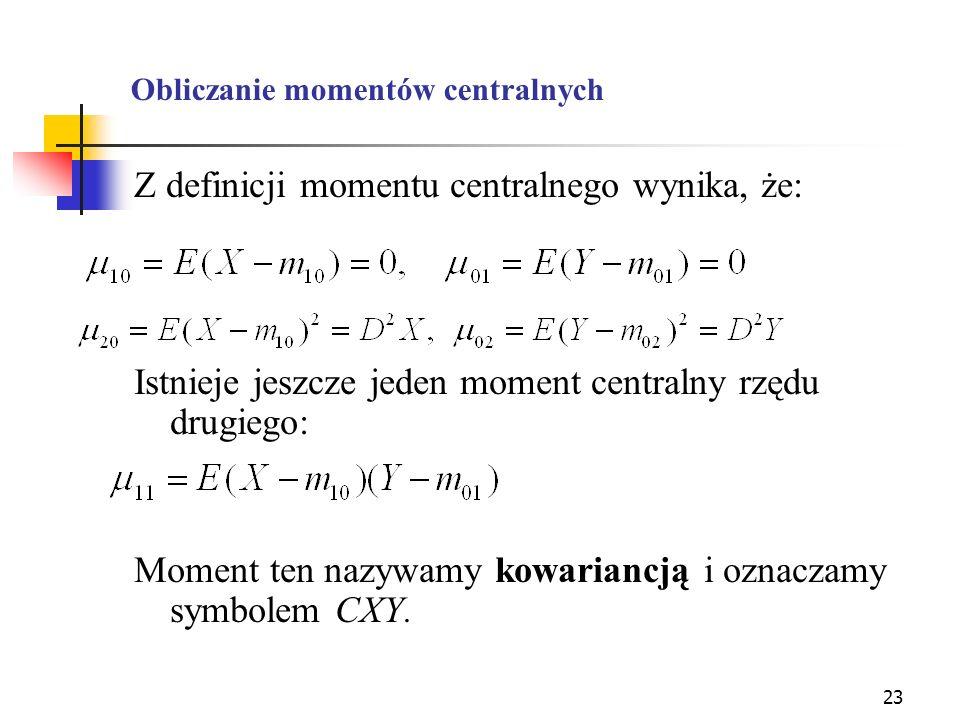 23 Obliczanie momentów centralnych Z definicji momentu centralnego wynika, że: Istnieje jeszcze jeden moment centralny rzędu drugiego: Moment ten nazy