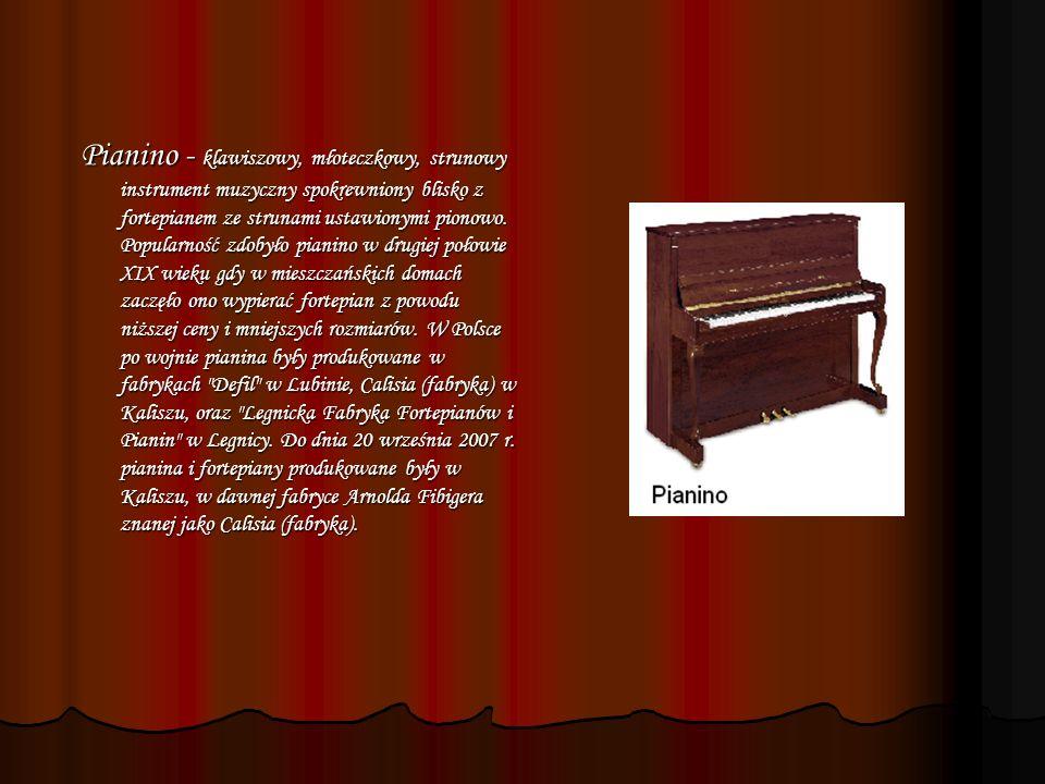 III. Klawiszowe : Fortepian - Pierwsza wzmianka o fortepianie pochodzi z roku 1598 z listu Paliariono do księcia Modeny, w którym pisze on o instrumen
