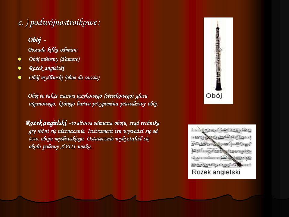 b.) pojedynczostroikowe Saksofon - w przeciwieństwie do większości innych instrumentów nie ma swojego, archaicznego poprzednika.