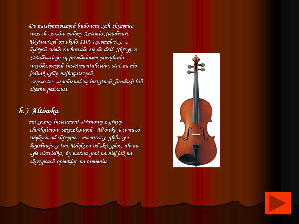 I. Smyczkowe : a.) Skrzypce Współczesne skrzypce wywodzą się ze skrzypiec barokowych, które wyewoluowały z kilku instrumentów używanych wcześniej (łuk