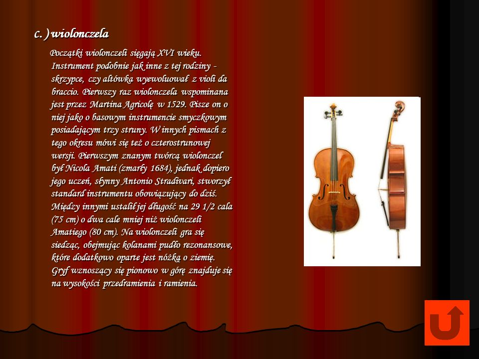 Do najsłynniejszych budowniczych skrzypiec wszech czasów należy Antonio Stradivari. Wytworzył on około 1100 egzemplarzy, z których wiele zachowało się