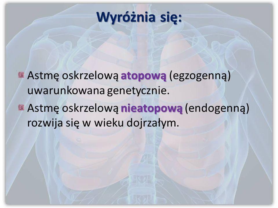 Wyróżnia się: atopową Astmę oskrzelową atopową (egzogenną) uwarunkowana genetycznie.
