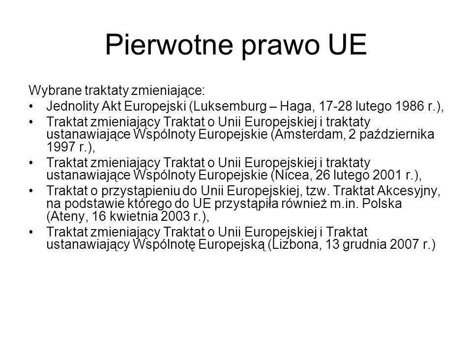 Pierwotne prawo UE Wybrane traktaty zmieniające: Jednolity Akt Europejski (Luksemburg – Haga, 17-28 lutego 1986 r.), Traktat zmieniający Traktat o Unii Europejskiej i traktaty ustanawiające Wspólnoty Europejskie (Amsterdam, 2 października 1997 r.), Traktat zmieniający Traktat o Unii Europejskiej i traktaty ustanawiające Wspólnoty Europejskie (Nicea, 26 lutego 2001 r.), Traktat o przystąpieniu do Unii Europejskiej, tzw.