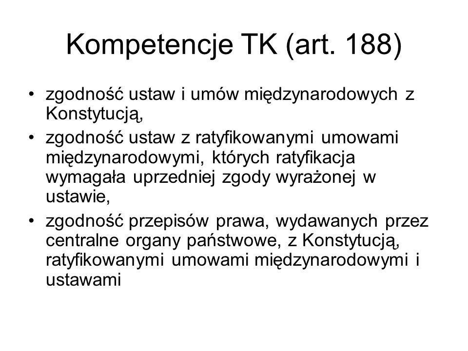 Kompetencje TK (art. 188) zgodność ustaw i umów międzynarodowych z Konstytucją, zgodność ustaw z ratyfikowanymi umowami międzynarodowymi, których raty