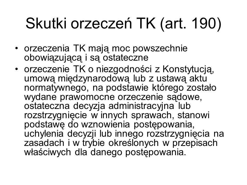 Skutki orzeczeń TK (art. 190) orzeczenia TK mają moc powszechnie obowiązującą i są ostateczne orzeczenie TK o niezgodności z Konstytucją, umową między