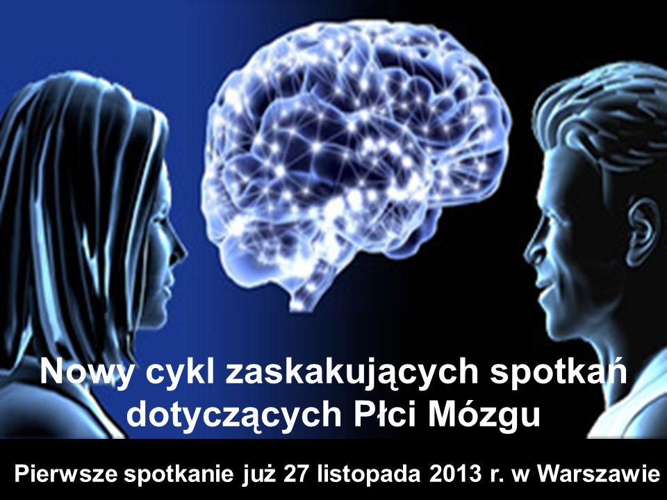 35 Pierwsze spotkanie już 27 listopada 2013 r. w Warszawie Nowy cykl zaskakujących spotkań dotyczących Płci Mózgu