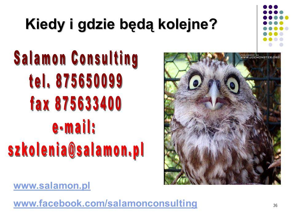 36 www.salamon.pl www.facebook.com/salamonconsulting Kiedy i gdzie będą kolejne?