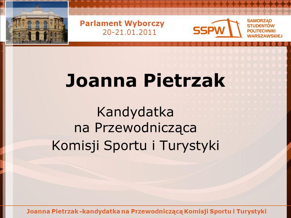 Parlament Wyborczy 20-21.01.2011 Joanna Pietrzak -kandydatka na Przewodniczącą Komisji Sportu i Turystyki Joanna Pietrzak Kandydatka na Przewodnicząca