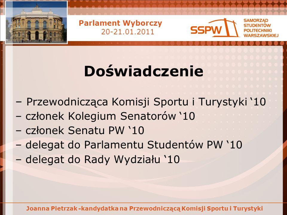 Parlament Wyborczy 20-21.01.2011 Joanna Pietrzak -kandydatka na Przewodniczącą Komisji Sportu i Turystyki Doświadczenie – Przewodnicząca Komisji Sport