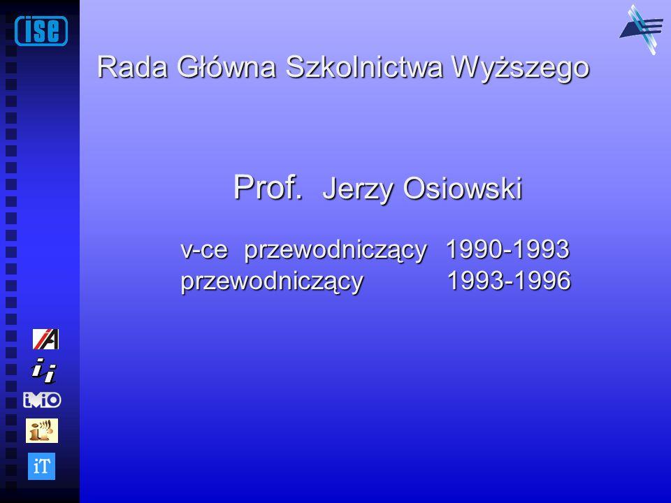Rada Główna Szkolnictwa Wyższego Prof. Jerzy Osiowski v-ce przewodniczący 1990-1993 przewodniczący 1993-1996