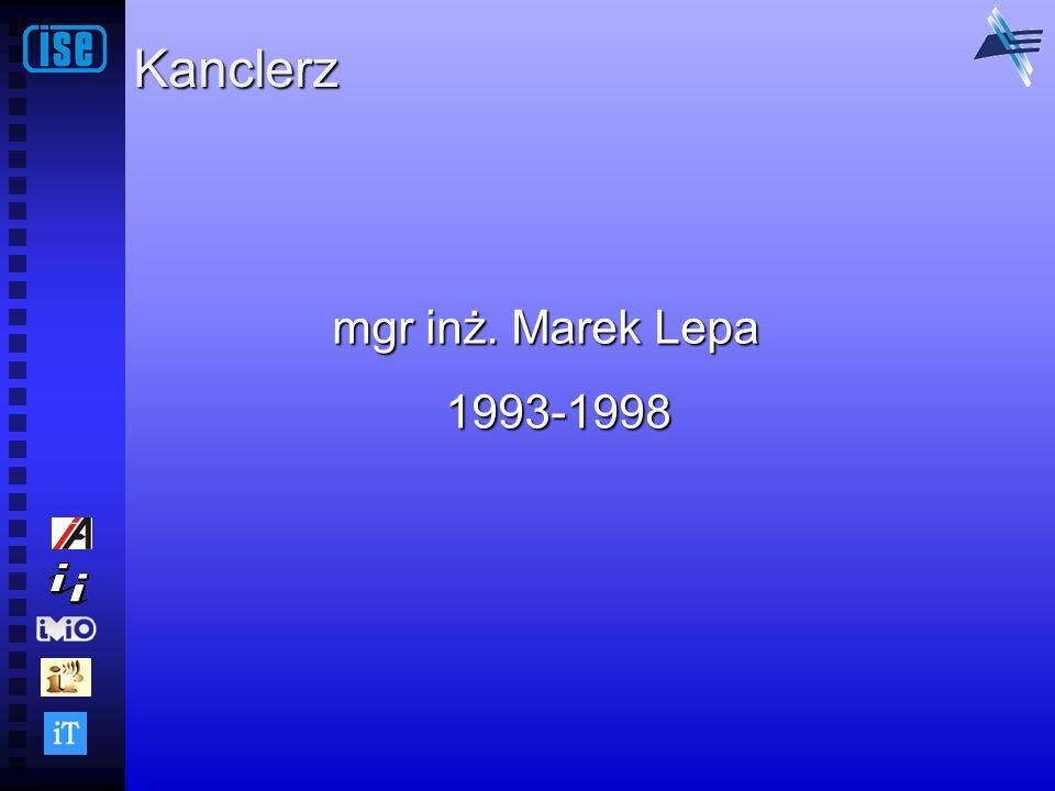 Kanclerz mgr inż. Marek Lepa 1993-1998 1993-1998