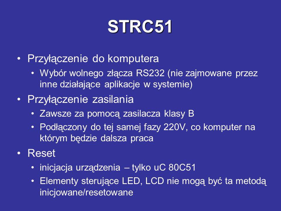 STRC51 Przyłączenie do komputera Wybór wolnego złącza RS232 (nie zajmowane przez inne działające aplikacje w systemie) Przyłączenie zasilania Zawsze z