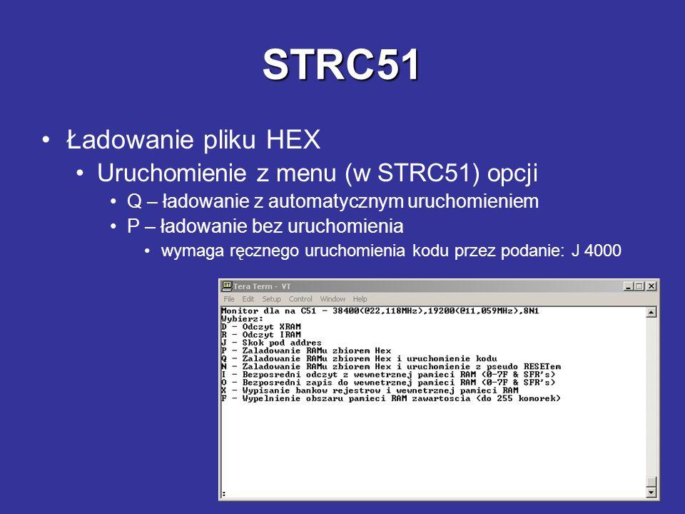 STRC51 Ładowanie pliku HEX Uruchomienie z menu (w STRC51) opcji Q – ładowanie z automatycznym uruchomieniem P – ładowanie bez uruchomienia wymaga ręcz