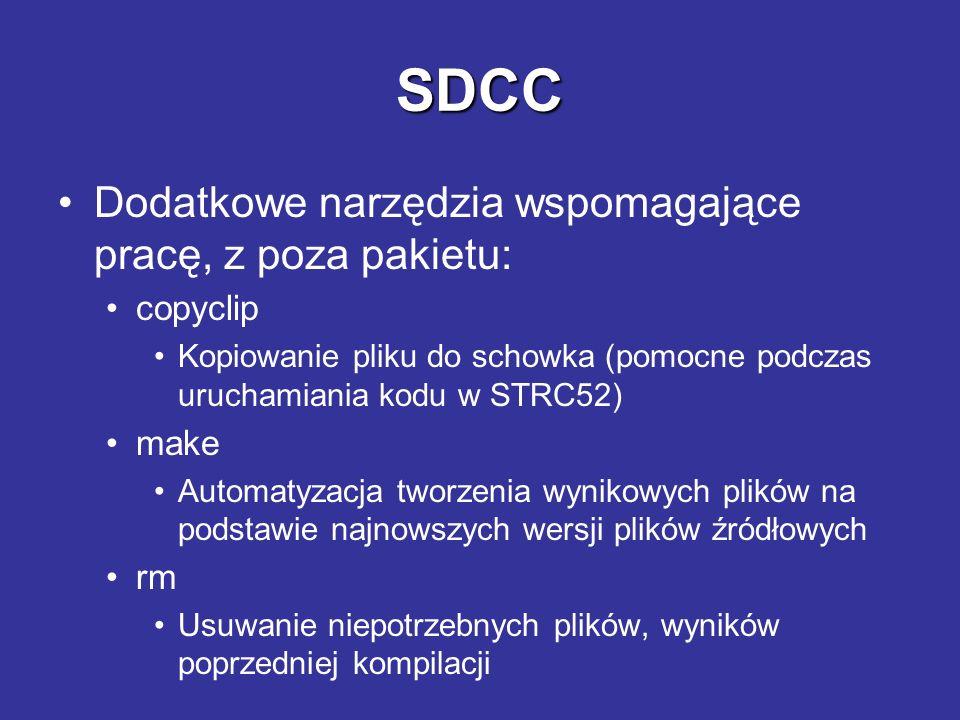 SDCC Dodatkowe narzędzia wspomagające pracę, z poza pakietu: copyclip Kopiowanie pliku do schowka (pomocne podczas uruchamiania kodu w STRC52) make Au