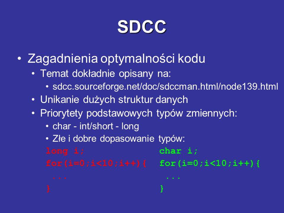 SDCC Zagadnienia optymalności kodu Temat dokładnie opisany na: sdcc.sourceforge.net/doc/sdccman.html/node139.html Unikanie dużych struktur danych Prio