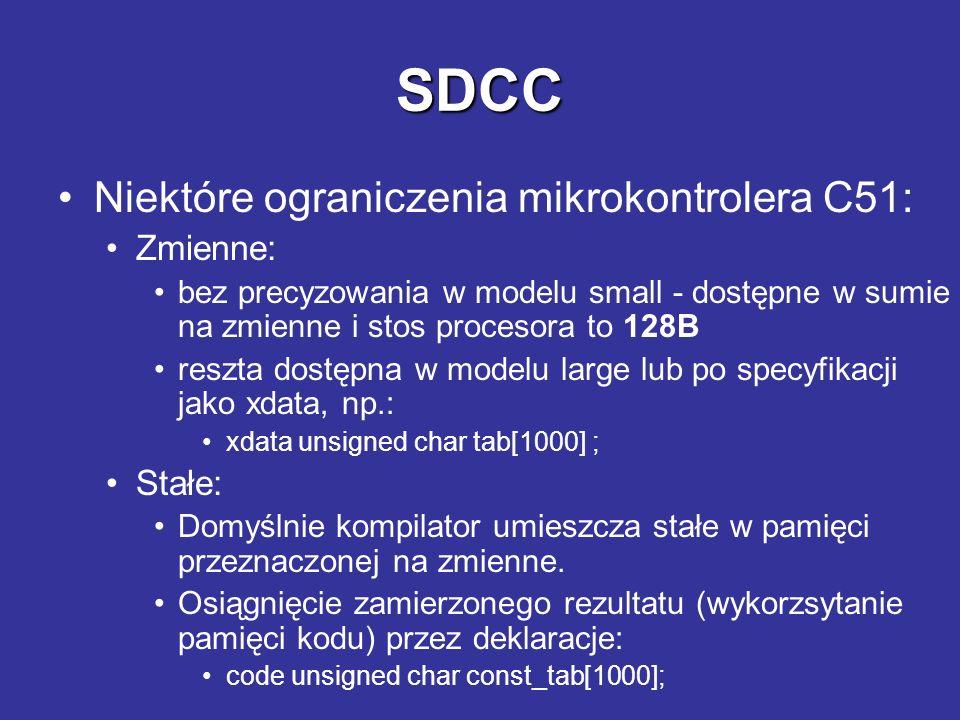 SDCC Niektóre ograniczenia mikrokontrolera C51: Zmienne: bez precyzowania w modelu small - dostępne w sumie na zmienne i stos procesora to 128B reszta