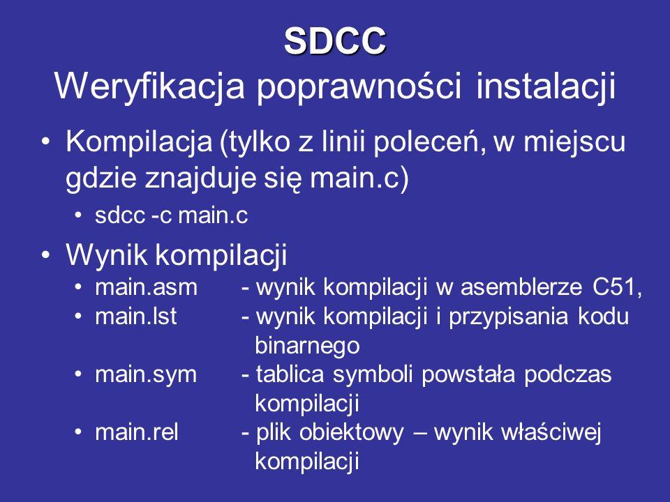 SDCC SDCC Weryfikacja poprawności instalacji Kompilacja (tylko z linii poleceń, w miejscu gdzie znajduje się main.c) sdcc -c main.c Wynik kompilacji m