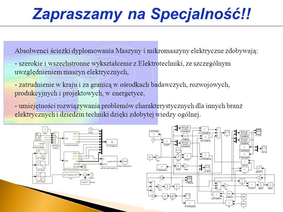 Absolwenci ścieżki dyplomowania Maszyny i mikromaszyny elektryczne zdobywają: - szerokie i wszechstronne wykształcenie z Elektrotechniki, ze szczególn