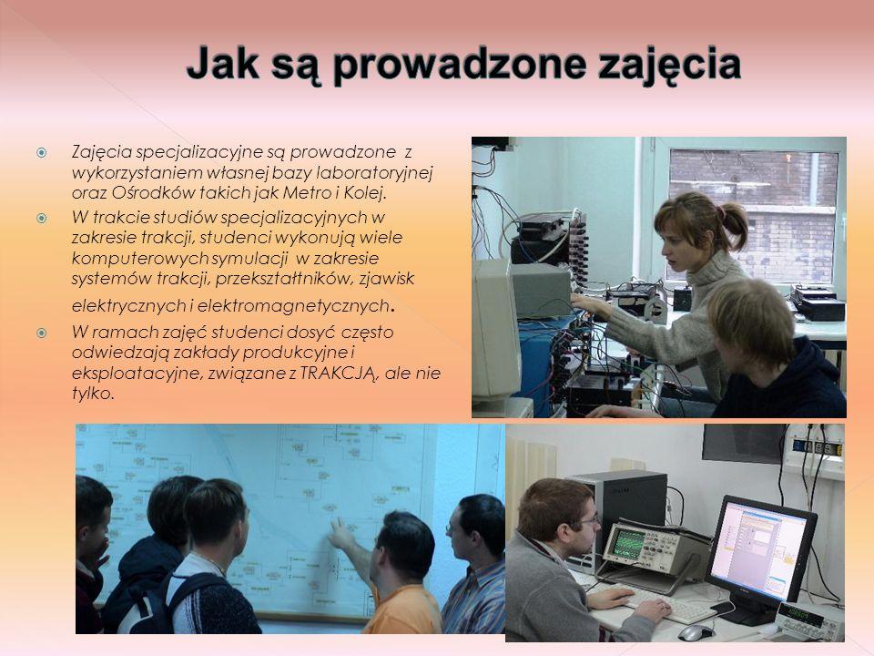 Zajęcia specjalizacyjne są prowadzone z wykorzystaniem własnej bazy laboratoryjnej oraz Ośrodków takich jak Metro i Kolej. W trakcie studiów specjaliz