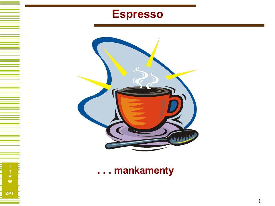 I T P W ZPT 1 Espresso... mankamenty
