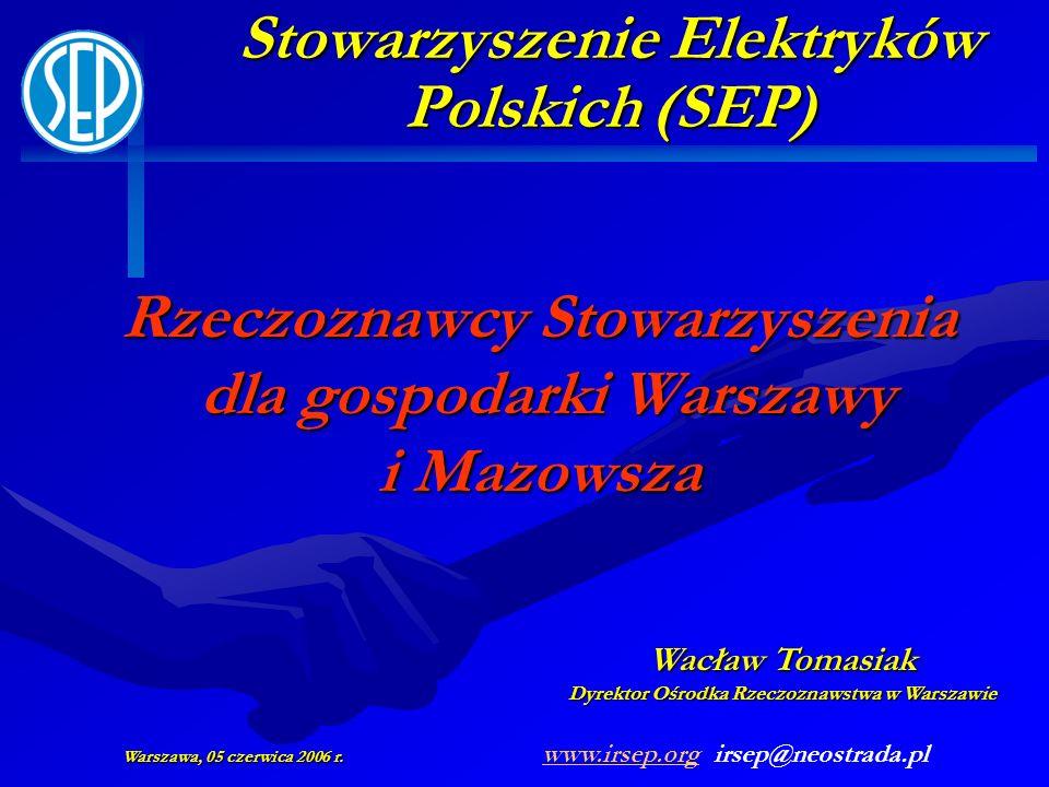 Rzeczoznawcy Stowarzyszenia dla gospodarki Warszawy i Mazowsza Stowarzyszenie Elektryków Polskich (SEP) Wacław Tomasiak Dyrektor Ośrodka Rzeczoznawstw