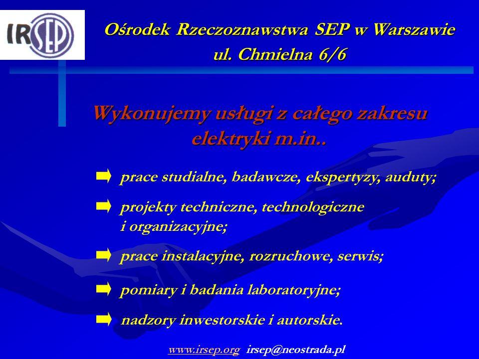 Ośrodek Rzeczoznawstwa SEP w Warszawie ul. Chmielna 6/6 Wykonujemy usługi z całego zakresu elektryki m.in.. projekty techniczne, technologiczne i orga
